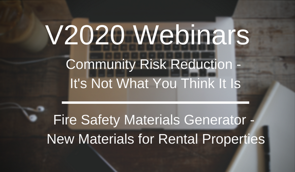 V2020 Webinars. Community Risk Reduction - It's Not What You Think It Is and Fire Safety Materials Generator, New Materials for Rental Properties